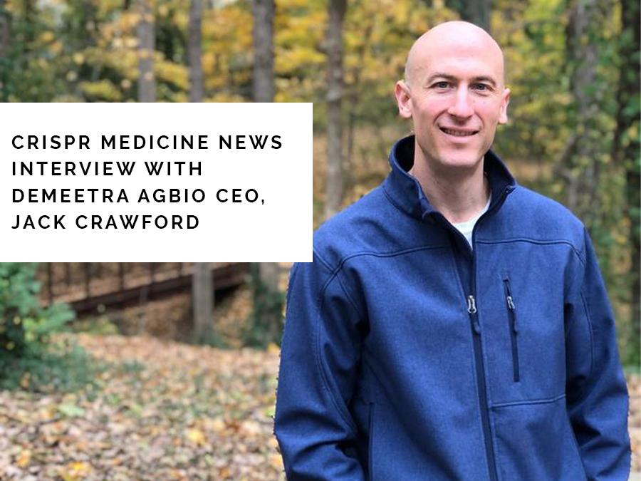 "man wearing blue jacket; text ""CRISPR MEDICINE NEWS INTERVIEW WITH DEMEETRA AGBIO CEO, JACK CRAWFORD"""